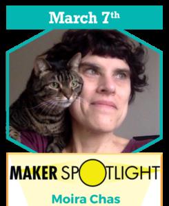 march-7th-maker-spotlight-moira-chas
